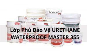 Lớp Phủ Bảo Vệ URETHANE WATERPROOF MASTER 355